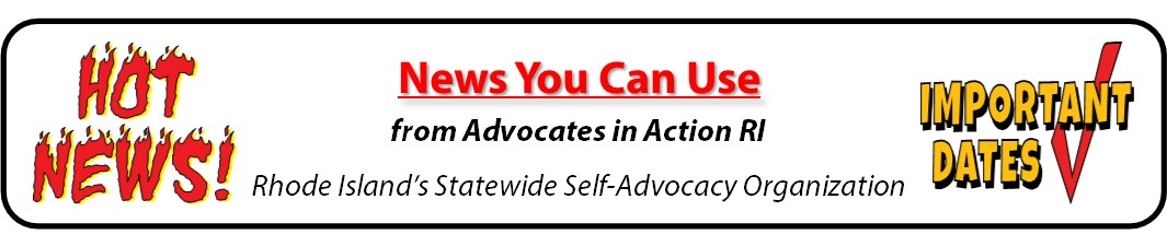 News you can use from Advocates in Action RI Rhode Island's Statewide Self-Advocacy Organization