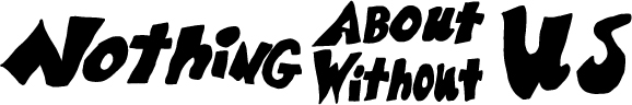 Nothing About Us Without Us