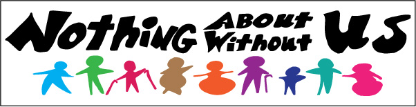"This is the logo for the 2016 Self-Advocacy Conference, ""Nothing About Us Without Us"". It is a hand-drawn logo. The words are drawn on top. Below the words, there are drawings of people in various shapes and sizes. The people have their arms extended to each other to hold hands. Some of the people use wheelchairs, a cane or crutches."
