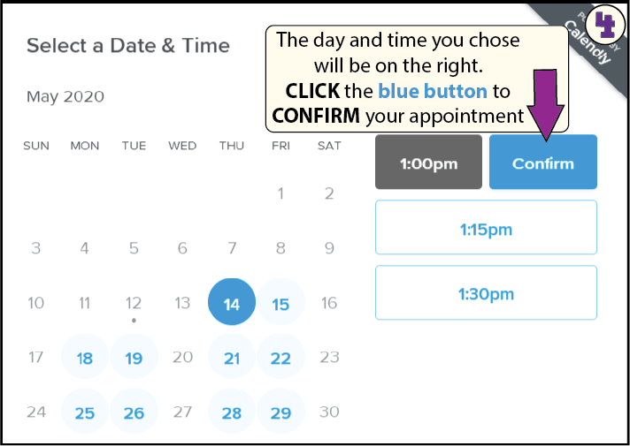 The time you selected with be in the grey box. Click on the blue button to confirm your appointment.