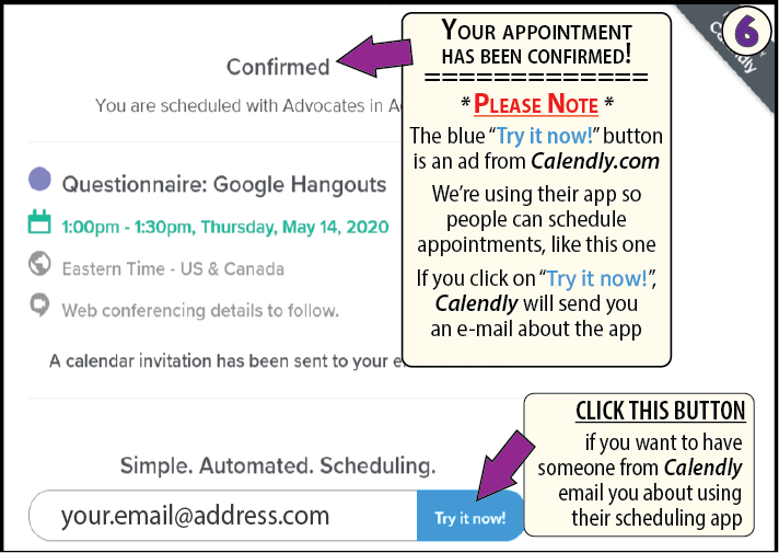 "This page shows that your appointment is confirmed. You can also click on the ""try it ow"" button if you'd like someone from Calendly to send you information about using their App."