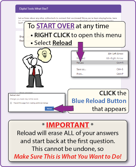 to start over at any time, select RELOAD from the right mouse button menu. This will erase ALL of your answers and start back at the first question and cannot be undone. Make sure it's what you want to do!